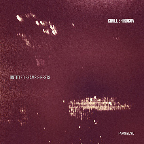 Kirill Shirokov – Untitled Beams & Rests