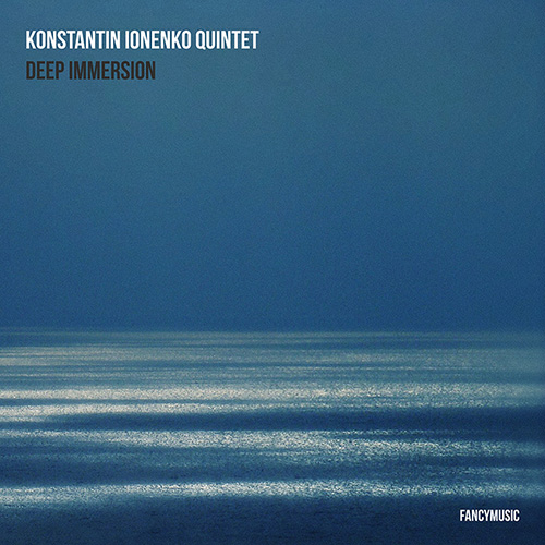 Konstantin Ionenko Quintet – Deep Immersion