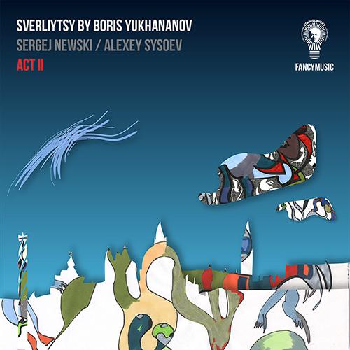 Sergej Newski, Alexey Sysoev – Sverliytsy. Act II