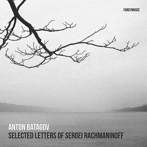 Anton Batagov – Selected Letters of Sergei Rachmaninoff