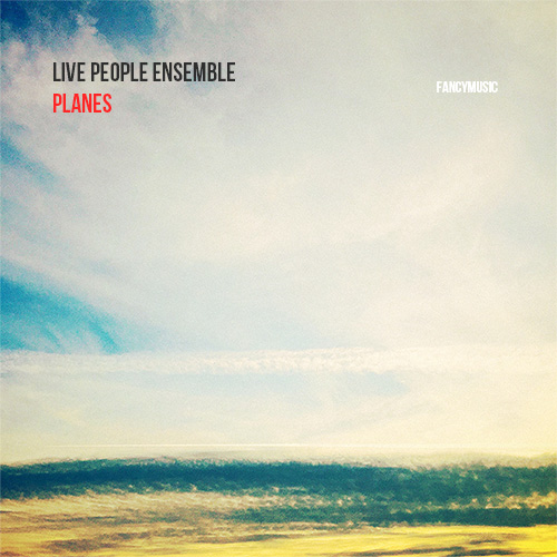Live People Ensemble – Planes