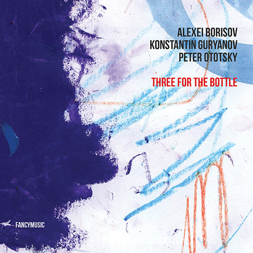 Alexei Borisov, Konstantin Guryanov, Peter Ototsky – Three for the Bottle
