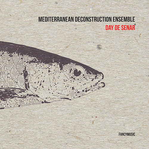 Mediterranean Deconstruction Ensemble – Day De Senar