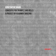 Konstantin Suhan – Concerto for Trumpet and Bells. A project by Vladimir Smolyar