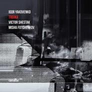 Igor Yakovenko Trio – Troika